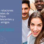 Las relaciones sociales de los hijos adolescentes y sus amigos