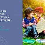 Dislexia: causas, síntomas y tratamiento. Una guía para padres