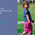 Los tics nerviosos en los niños. Guía para reconocerlos y tratarlos