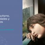 El autismo, verdades y mitos que todos los padres deben tener claros