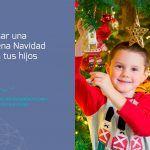 Consejos para pasar una buena Navidad con tus hijos