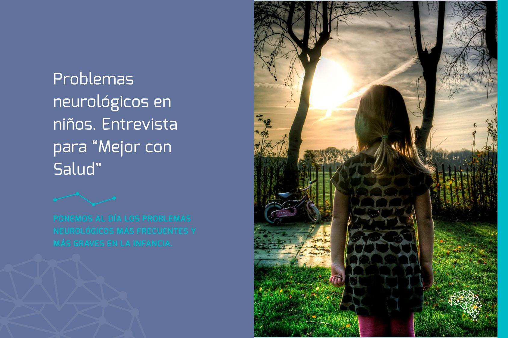 Problemas neurológicos en niños. Entrevista para Mejor con Salud