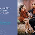 Padres con TDAH. ¿Qué hacer Cuándo tu TDAH es igual o peor que el de tu hijo?