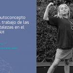 El autoconcepto y las fortalezas en el TDAH. Información para padres