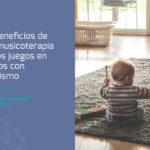 5 beneficios de la musicoterapia y los juegos en niños con autismo
